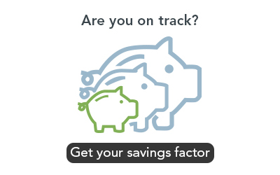 Are you on track, get your savings factor